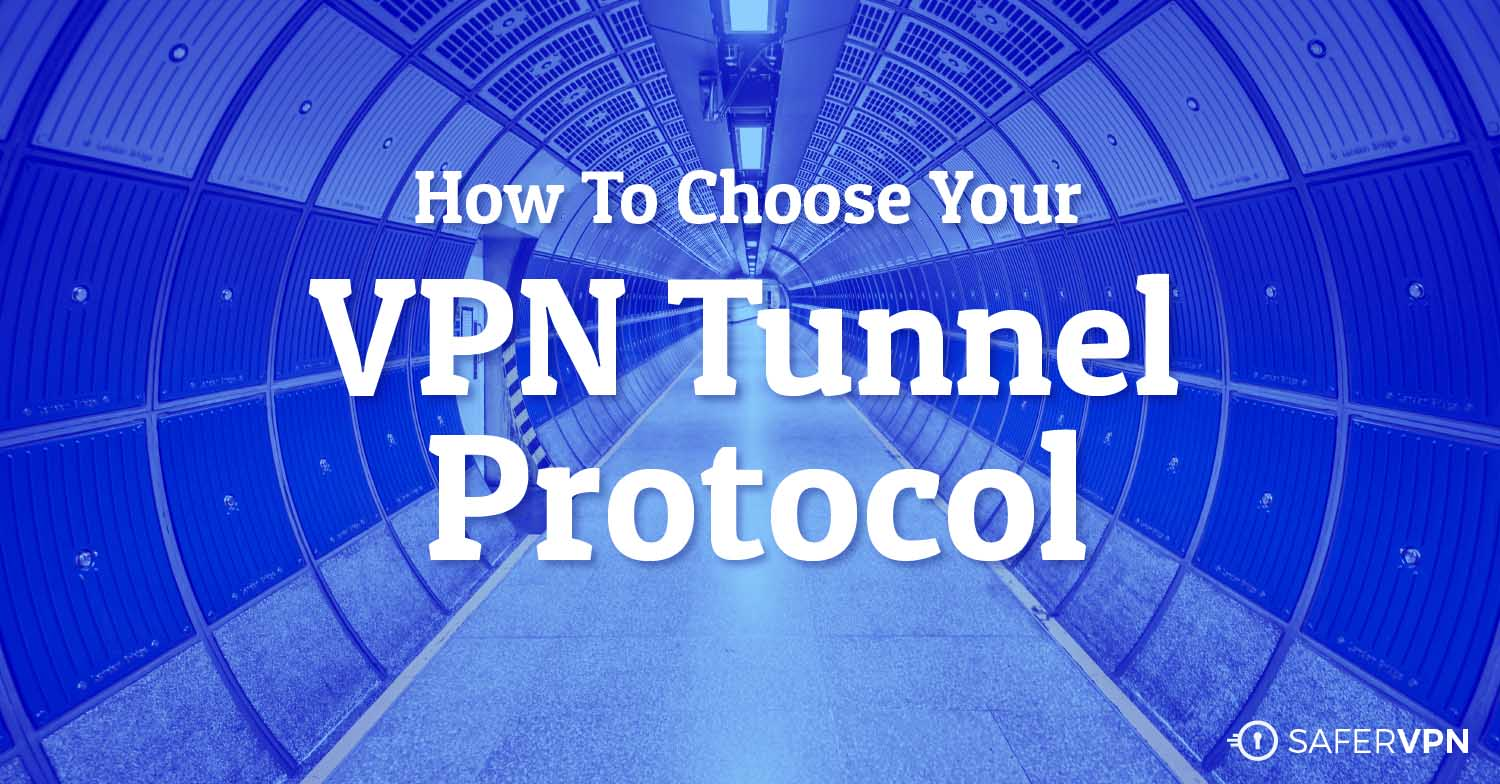 How to Choose Your VPN Tunnel Protocol