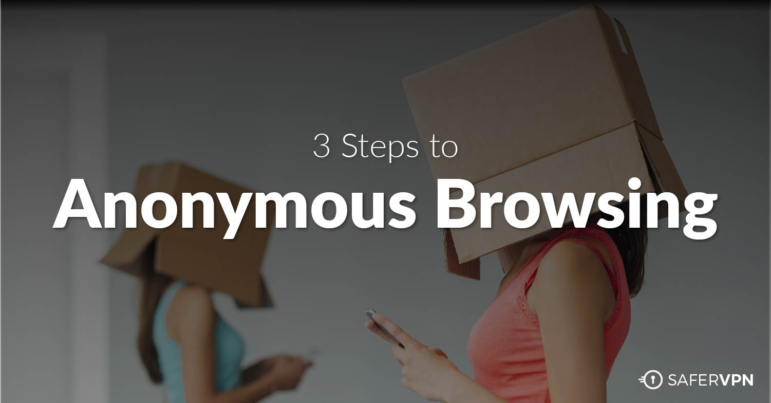 3 Steps to Anonymous Browsing
