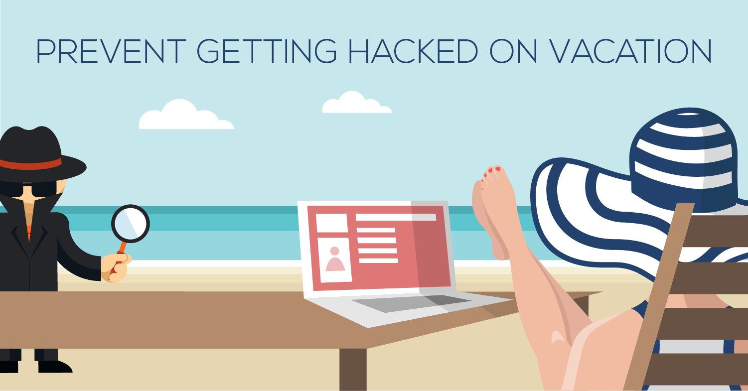 5 Ways You Can Get Hacked on Vacation - And How To Prevent It