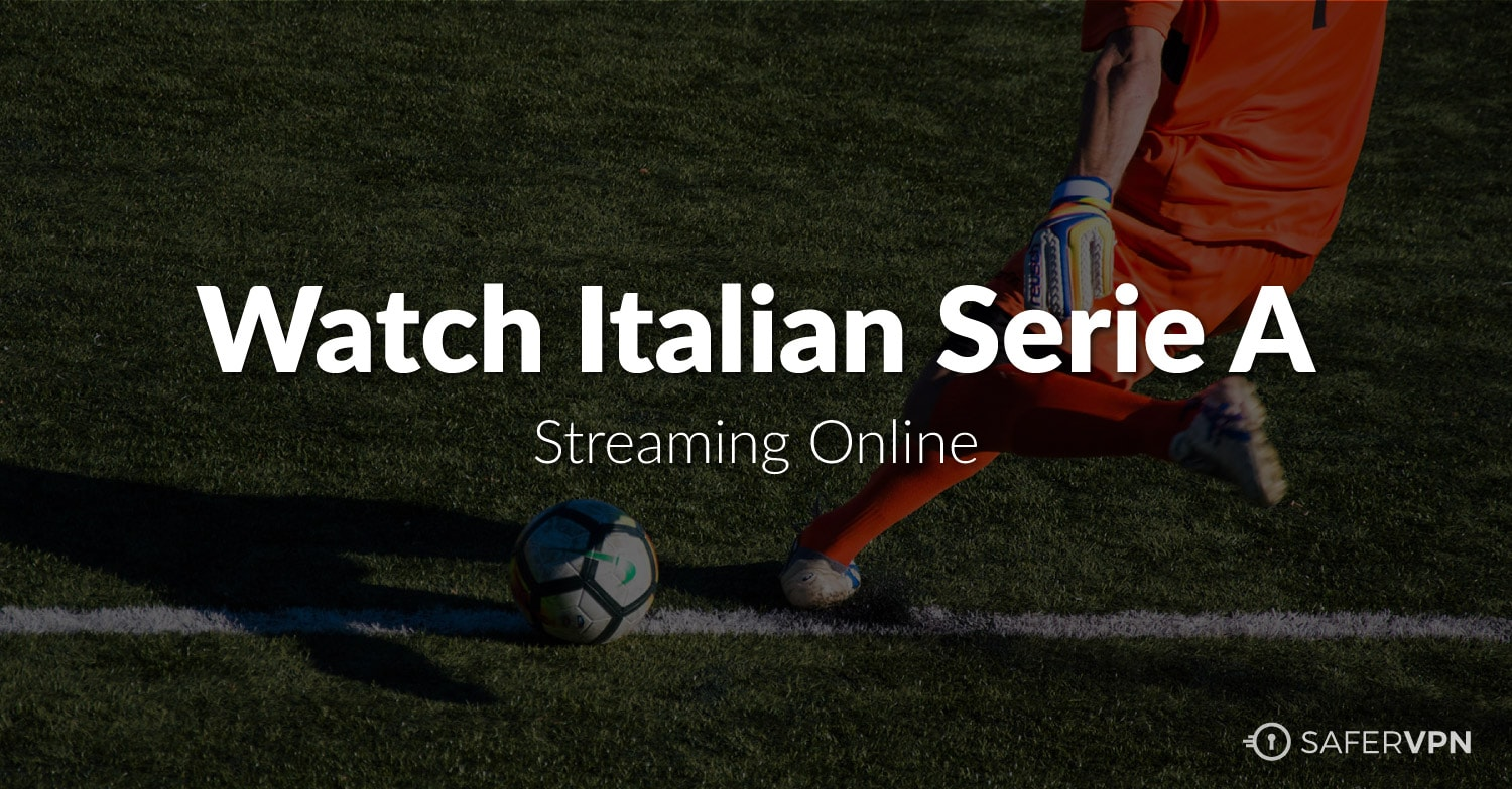 Italian Serie A Streaming - SaferVPN