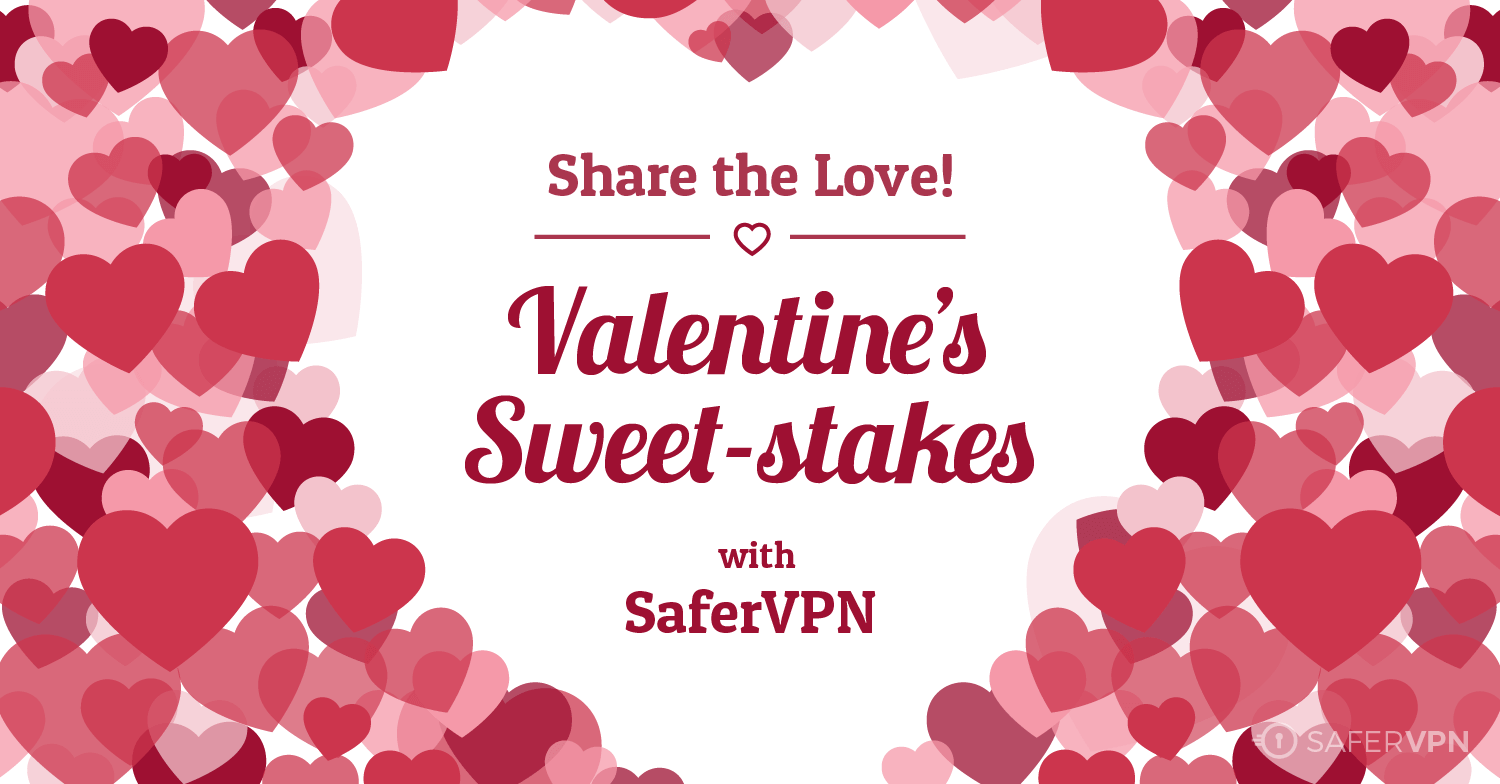 Share the Love! SaferVPN Valentine's Sweet-stakes