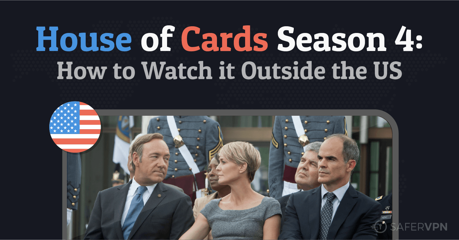 House of Cards Season 4: How to Watch it Outside the US