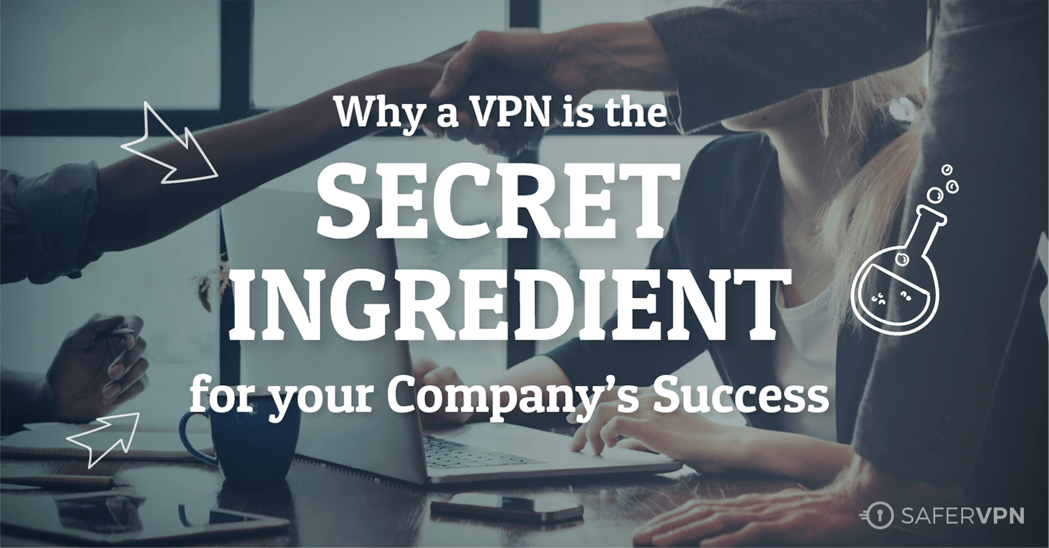 Why a Business VPN Service is the Secret Ingredient for your Company's Success