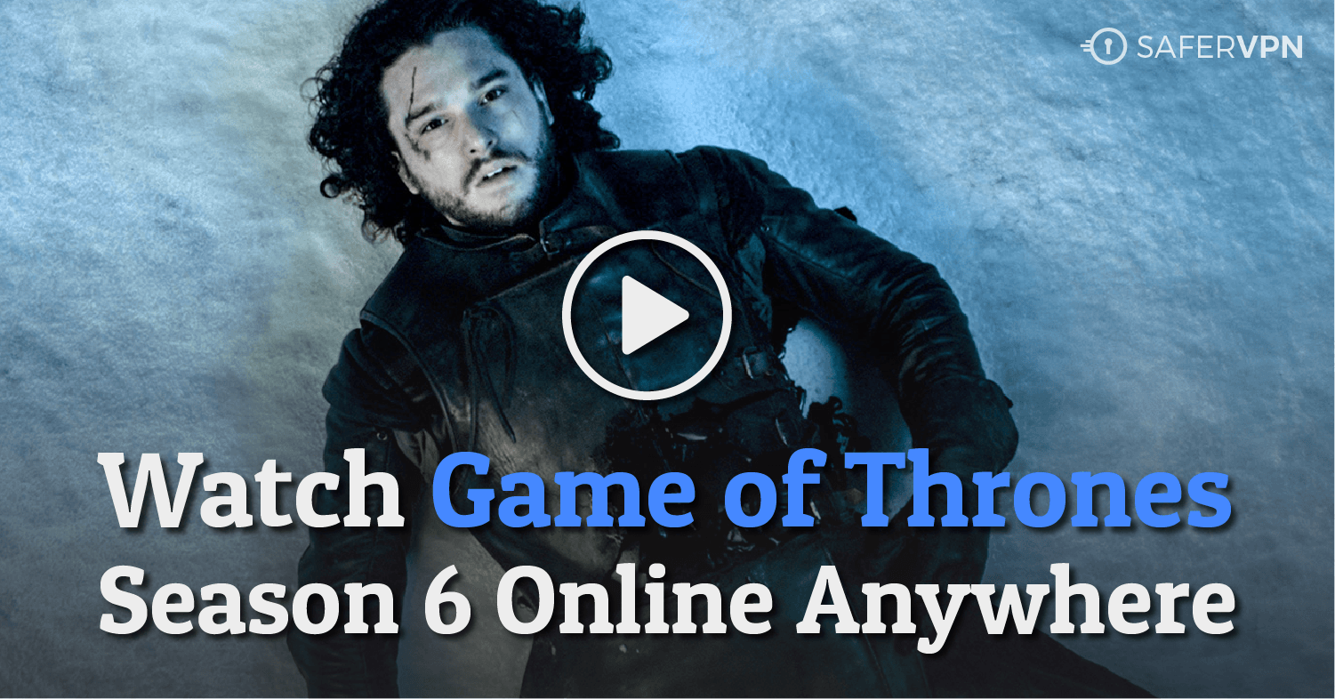 How To Watch Game Of Thrones Season 6 Online Anywhere 6 Suprising