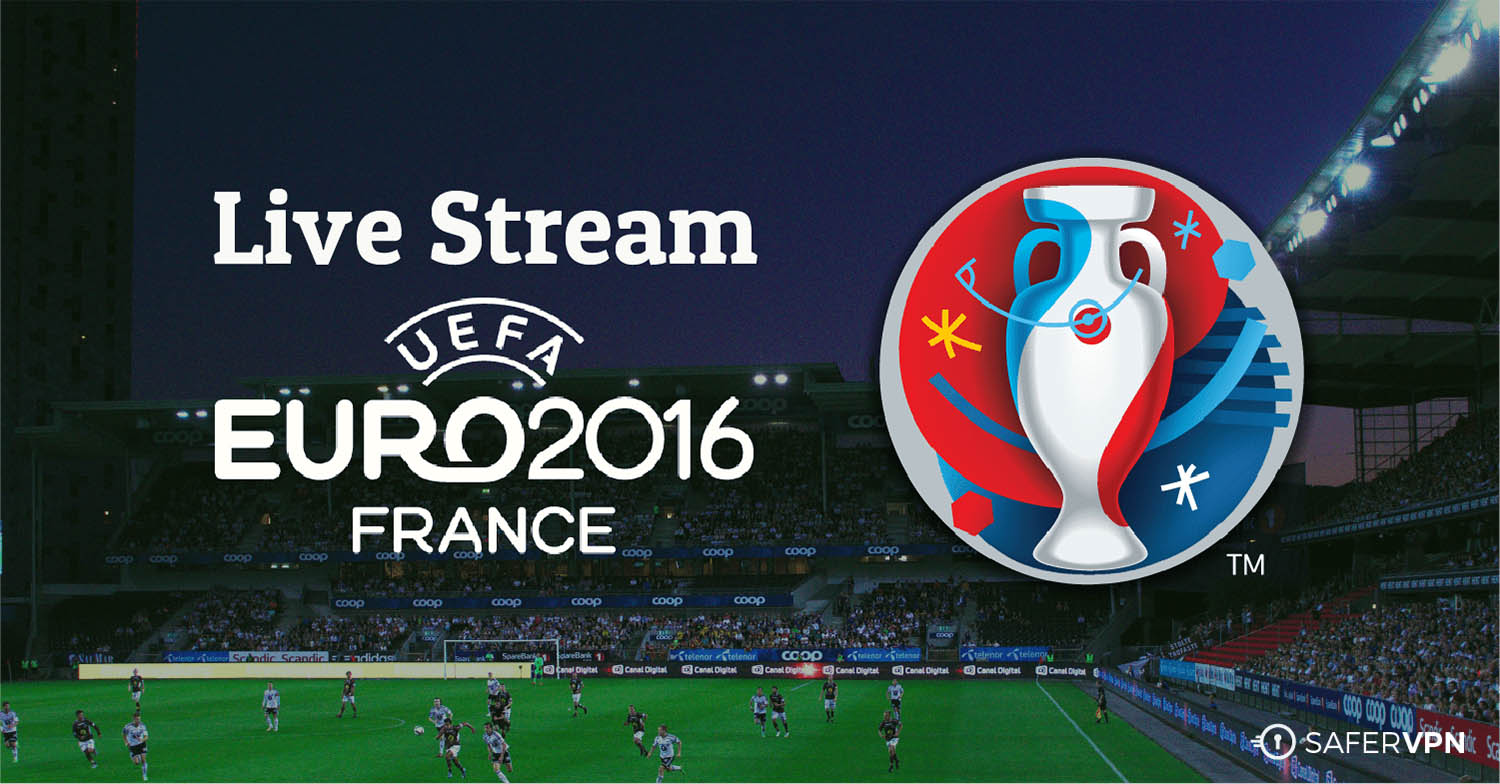 Live Stream UEFA Euro 2016 for Free from Anywhere