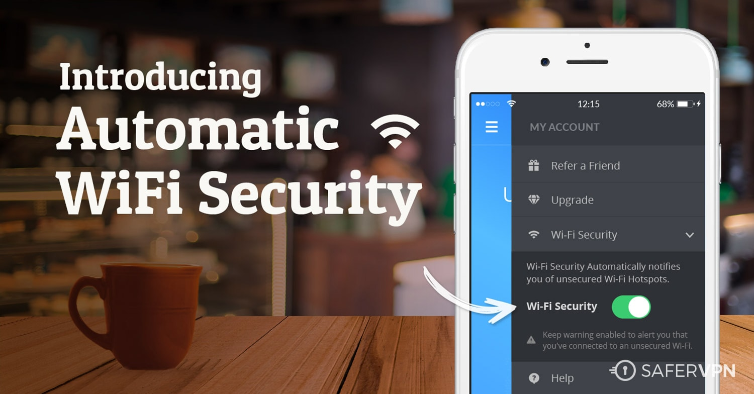 Introducing SaferVPN's New Automatic WiFi Security Feature