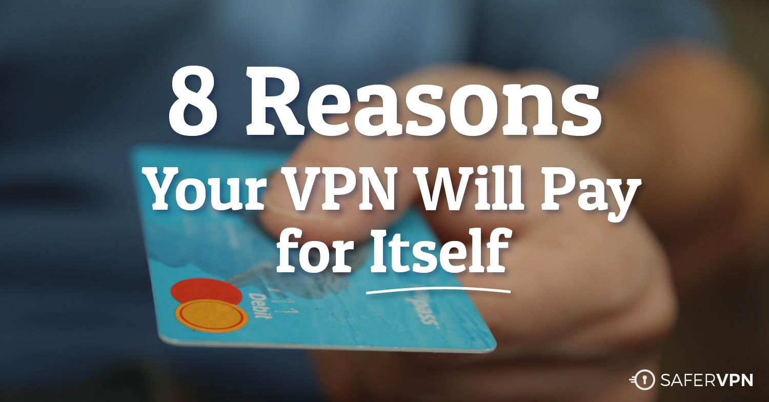 8 Reasons Your VPN Will Pay for Itself SaferVPN