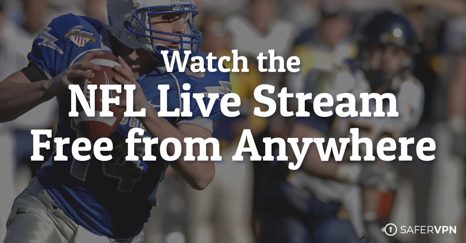 How to Watch the NFL Live Stream Free from Anywhere - SaferVPN