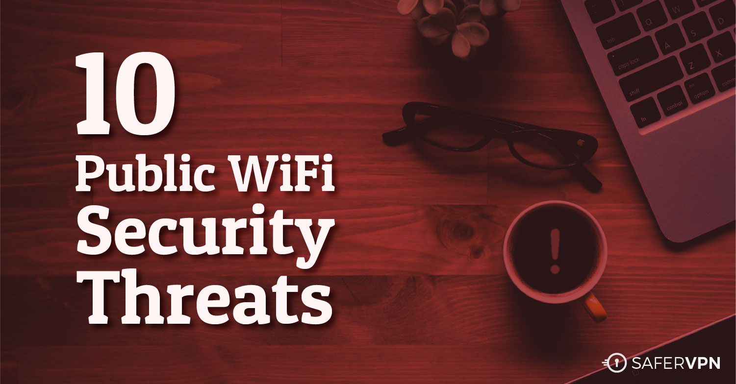 Ten Public WiFi Security Threats You Need to Know SaferVPN