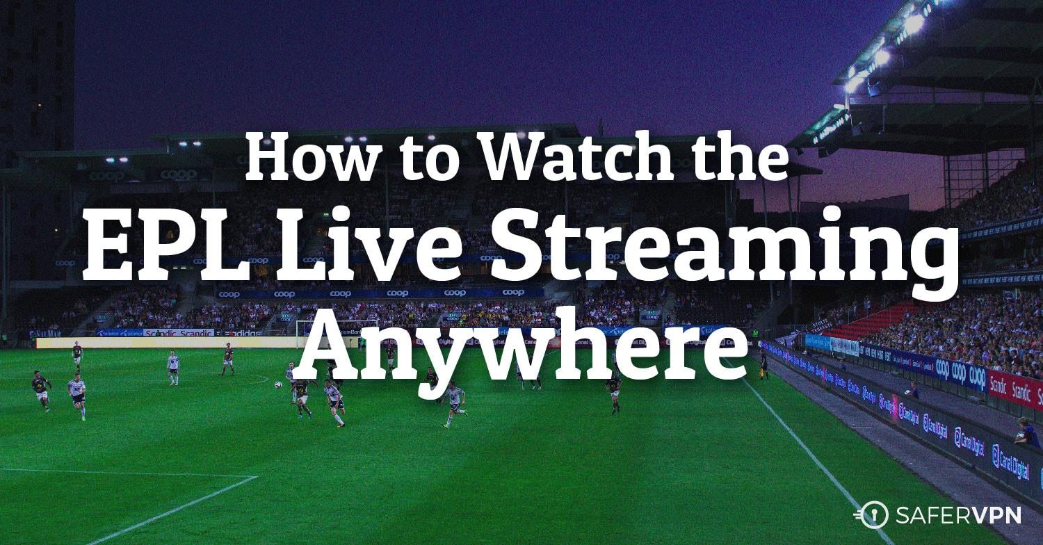 Unblock EPL Live Streaming with SaferVPN