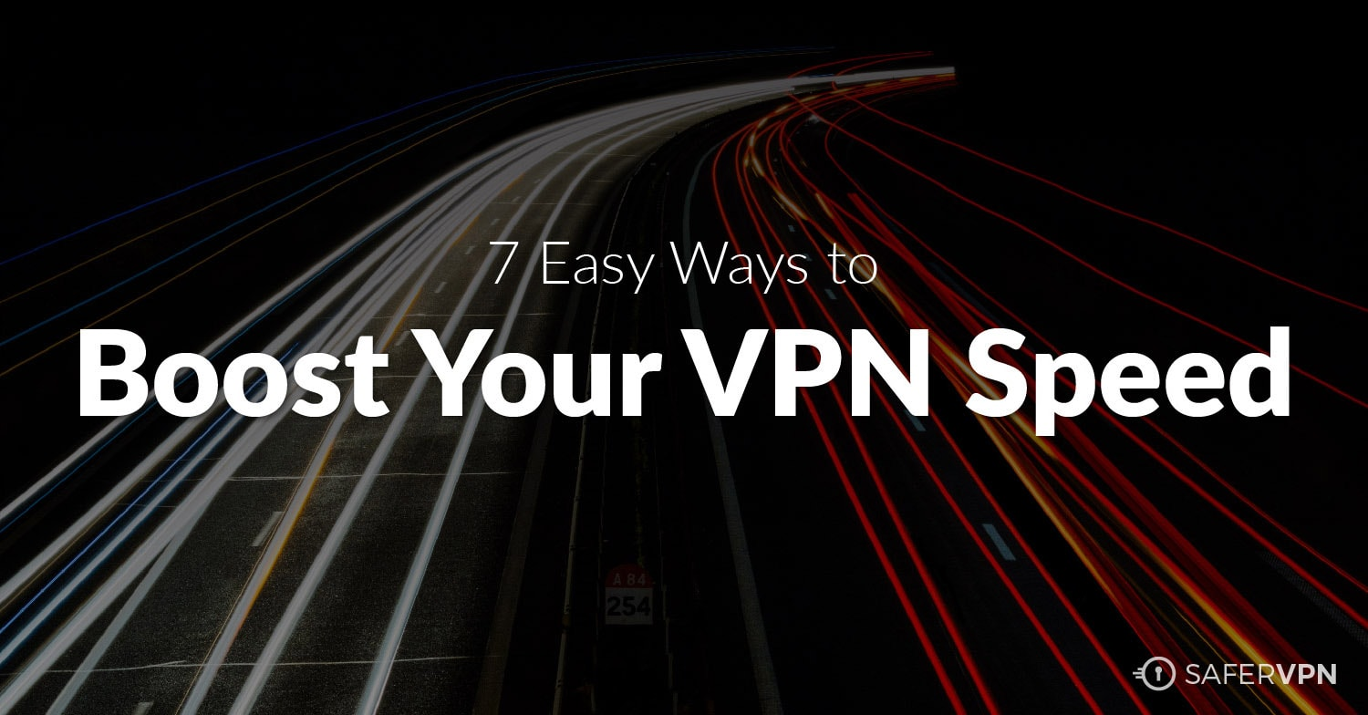 7 Easy Ways to Boost Your VPN Speed