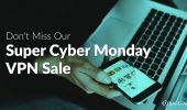 Don't Miss Our Super Cyber Monday VPN Sale + 3 Easy Ways to Save Money with a VPN!