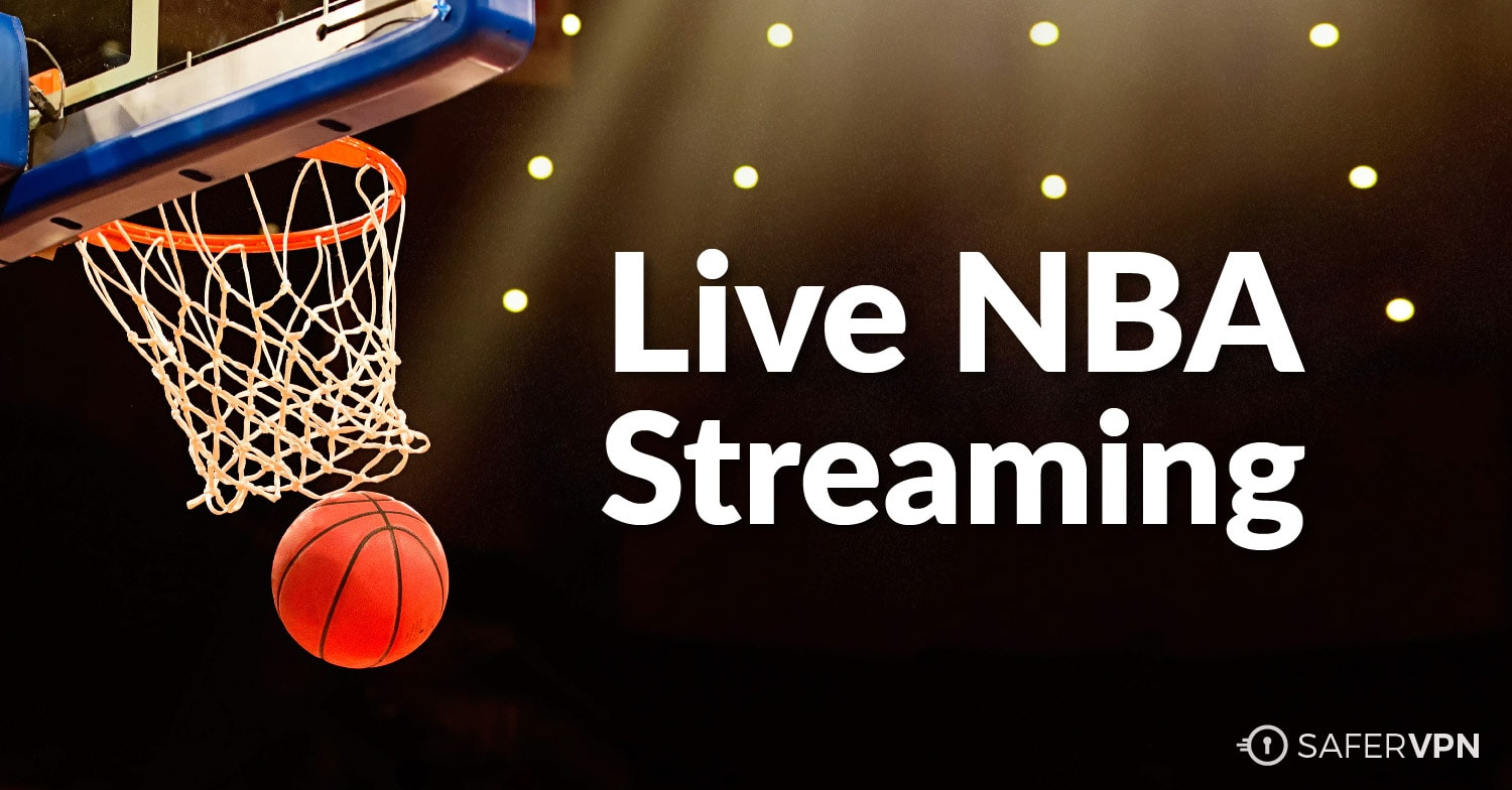 Live NBA Streaming with SaferVPN