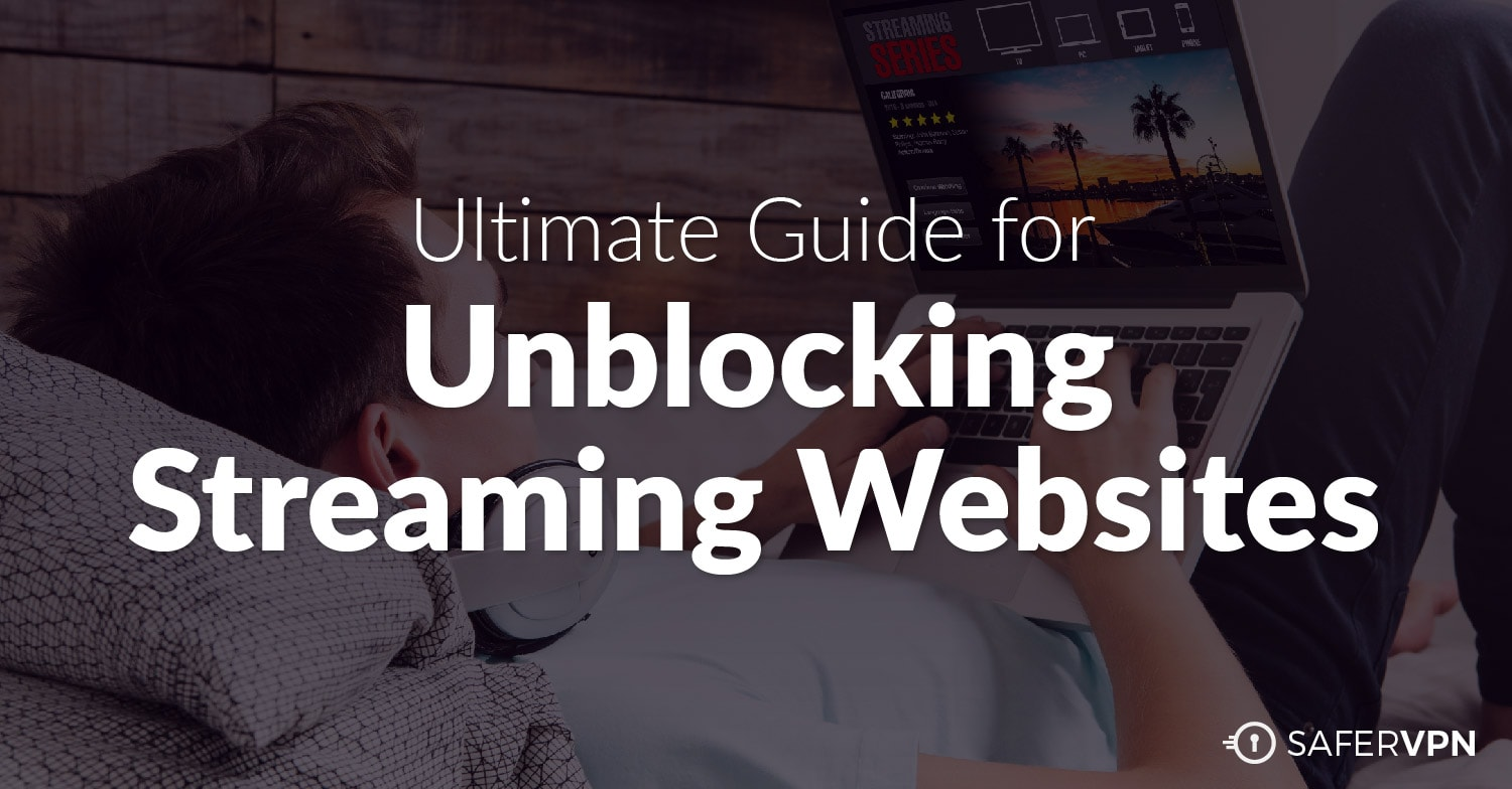 The Ultimate Guide for Unblocking Streaming Websites