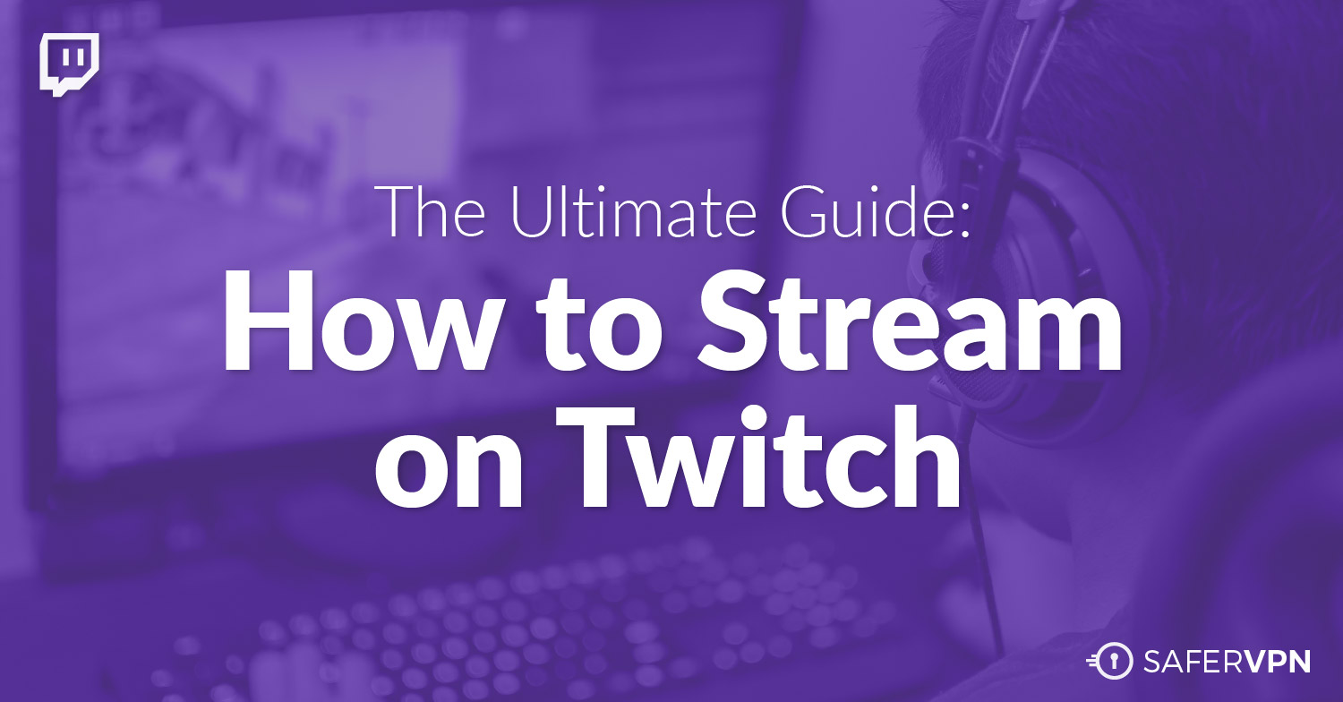 The Ultimate Guide: How to Stream on Twitch