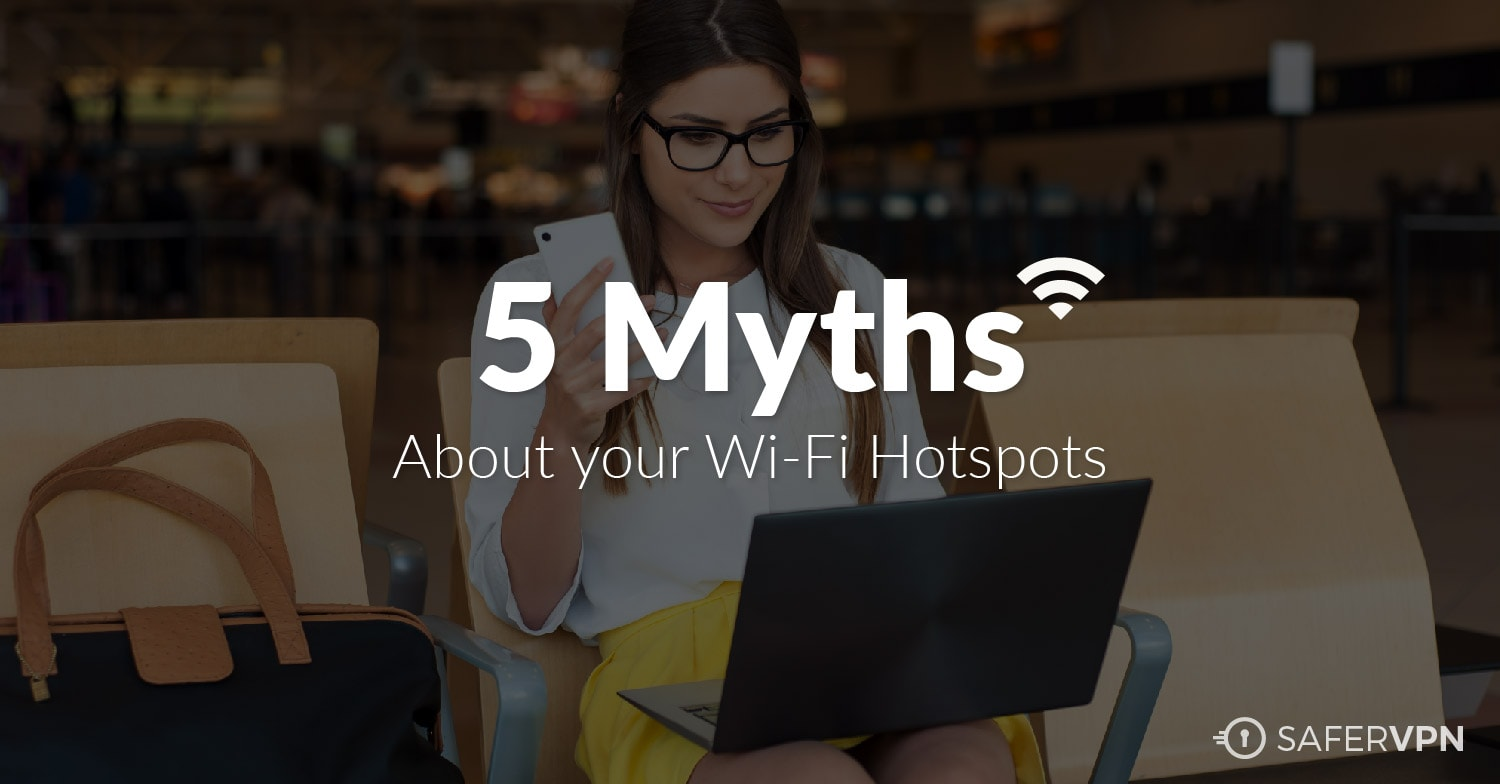 5 Myths about Your Wi-Fi Hotspot