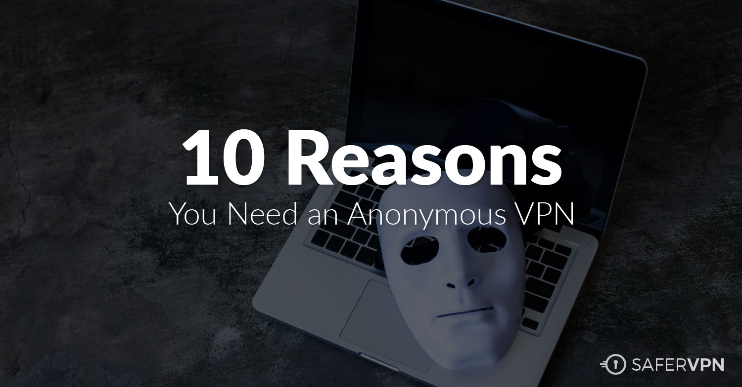 10 Reasons You Need an Anonymous VPN