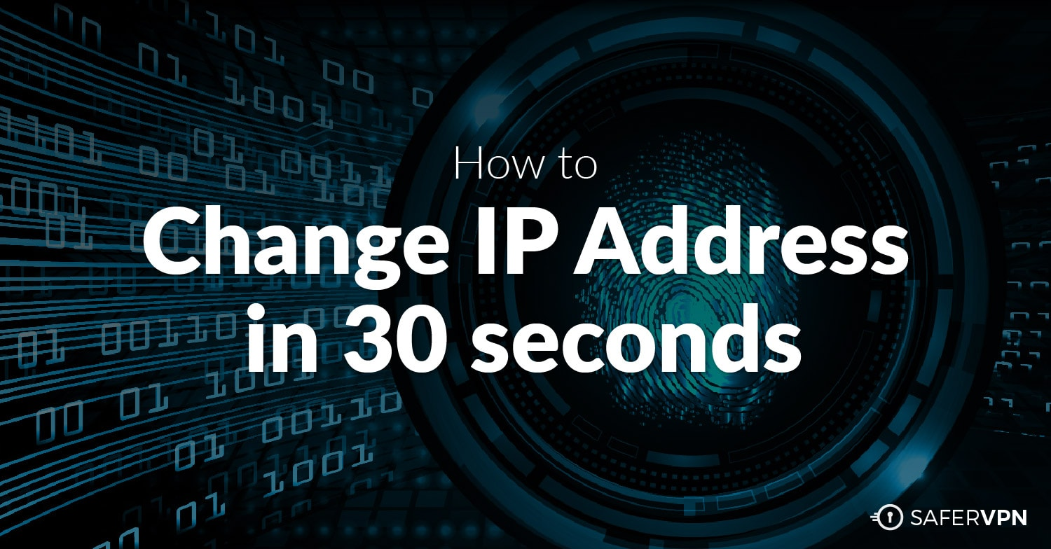 How to Change IP address in 30 seconds - SaferVPN