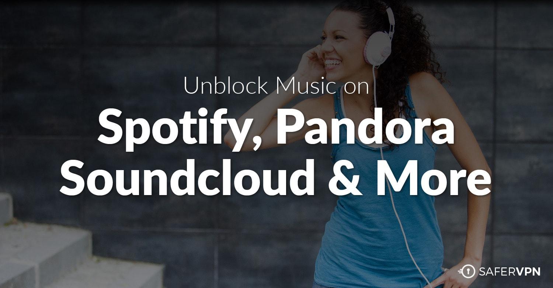 Unblock Music on Spotify, Pandora, SoundCloud & More