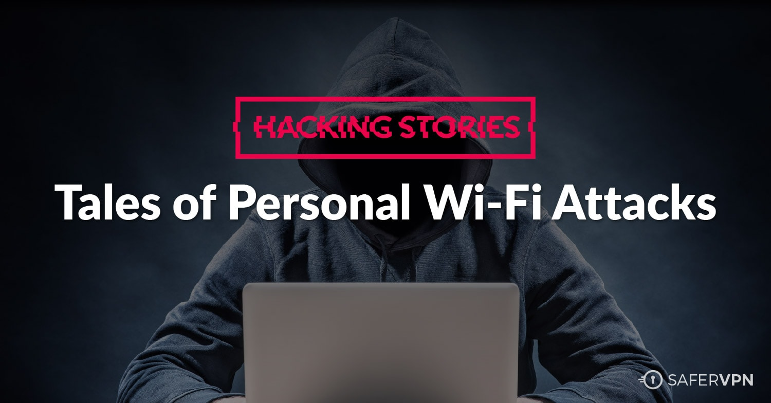 Hacking Stories: Tales of Personal Wi-Fi Attacks