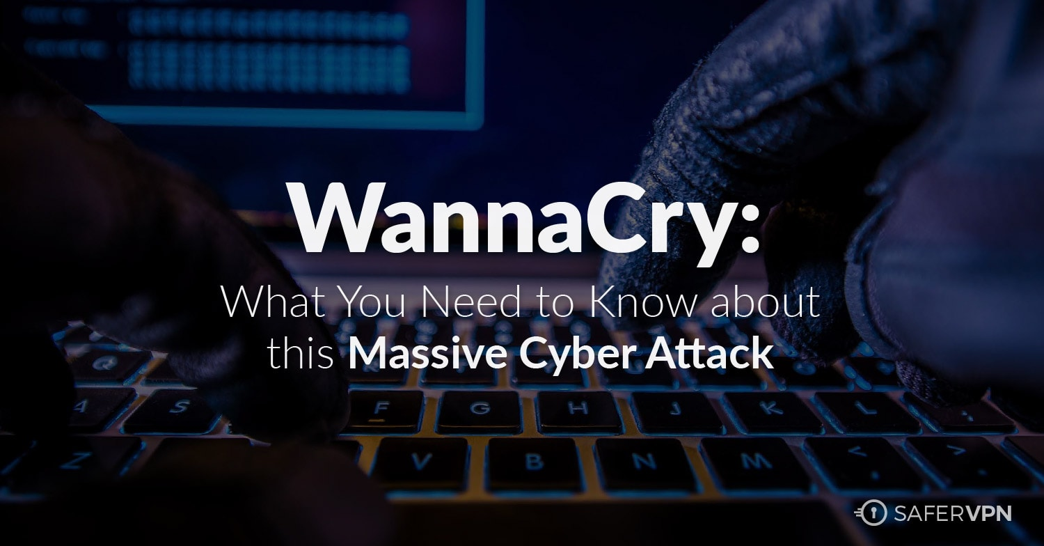WannaCry: What You Need to Know about this Cyber Attack