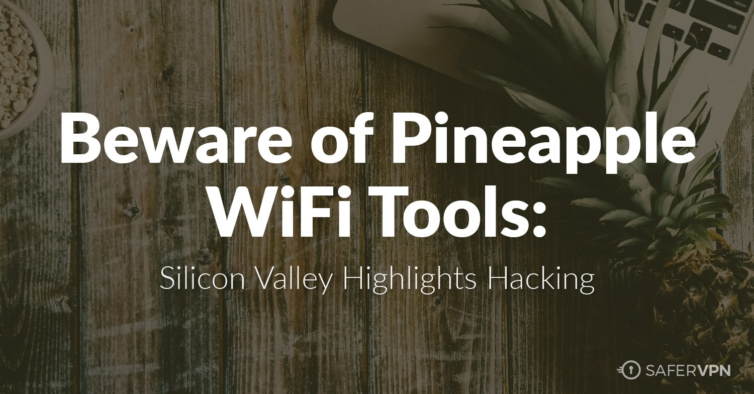 Beware of Pineapple WiFi Tools: Silicon Valley Highlights Hacking