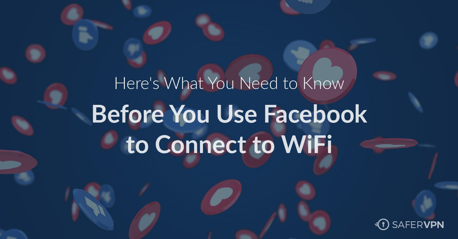 Here's What You Need to Know Before You Use Facebook to Connect to WiFi