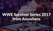 How to Watch the WWE Survivor Series 2017 from Anywhere