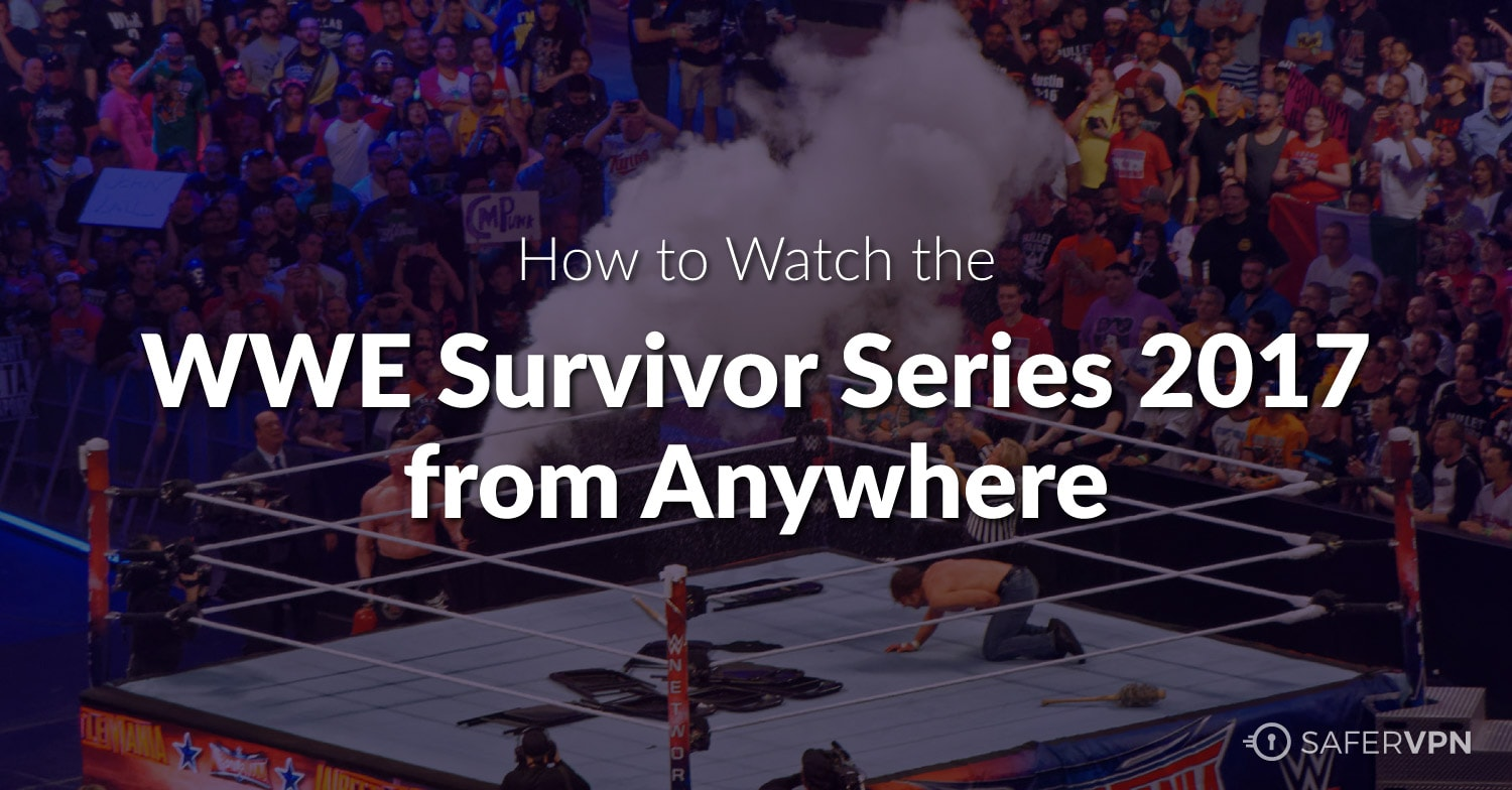 WWE Survivor Series 2017 - SaferVPN