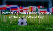 How to Protect Your Online Security at the 2018 FIFA World Cup in Russia