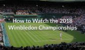 How to Watch the 2018 Wimbledon Championships