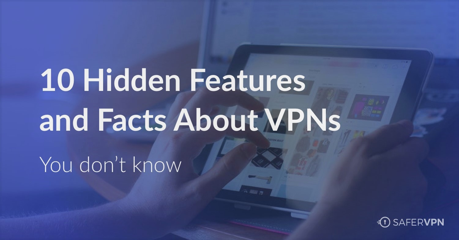 10 Hidden Features and Facts About VPNs You Don't Know over image of hands on ipad or tablet