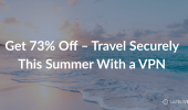 Get 73% Off – Travel Securely This Summer With a VPN