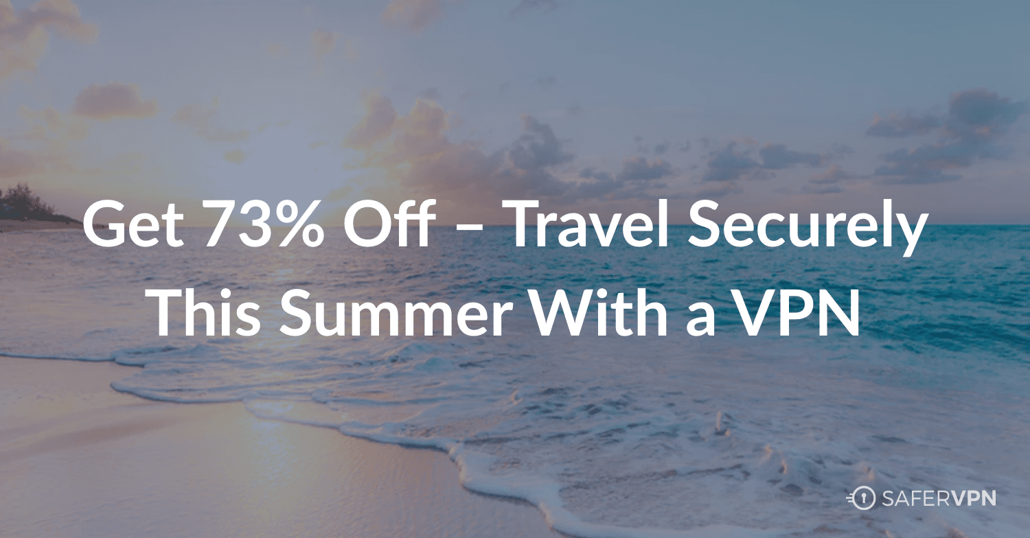 Get 73% Off – Travel Securely This Summer With a VPN text over image of beach